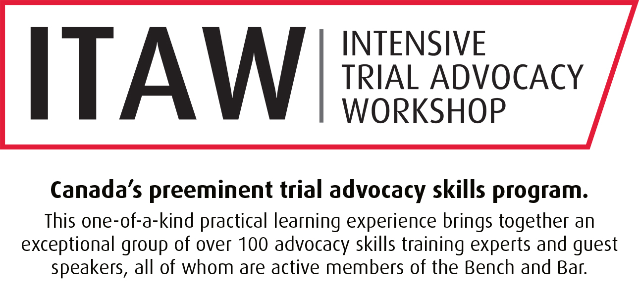 Canada's preeminent trial advocacy skills program. This one-of-a-kind practical learning experience brings together an exceptional group of over 100 advocacy skills training experts and guest speakers, all of whom are active members of the Bench and Bar.